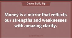Reinforce your strengths and work around your weaknesses. ~Dave Ramsey