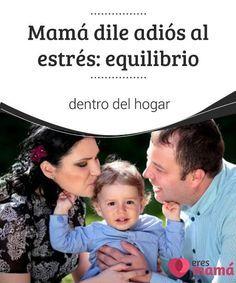 Mamá dile #adiós al #estrés: equilibrio dentro del hogar Lograr el #equilibrio entre ser #madre y #esposa es un reto para toda mujer, pero a continuación te daremos algunas herramientas para lograrlo sin estrés.