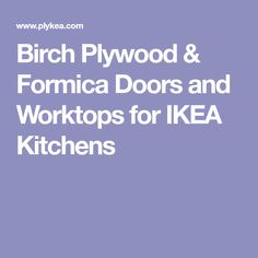 Birch Plywood & Formica Doors and Worktops for IKEA Kitchens