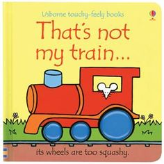 """Thats Not My Train"" (Usborne Touchy-Feely) [Board Book] - Fiona Watt, Rachel Wells Toddler Books, Childrens Books, Fiona Watt, Interactive Board, Bright Pictures, Used Books, Trains, Thats Not My, Libros"