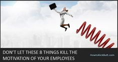 Don't Let These 8 Things Kill the Motivation of Your Employees - How To Kick Butt Don't Let, Let It Be, Motivational Articles, Failure Quotes, Check, Life