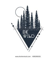 """Hand drawn inspirational badge with textured forest vector illustration and """"Be wild"""" lettering."""