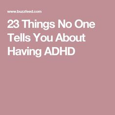 23 Things No One Tells You About Having ADHD