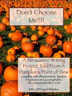 Pumpkin Writing * Halloween Writing * An Opinion From A Pumpkin's Point of View. It's that time of year, Halloween, and like turkeys at Thanksgiving, pumpkins are desperately hoping not to be chosen for carving! This all inclusive, fully scaffolded writing project harnesses the fun of Halloween and turns it into a persuasive writing piece told from a pumpkin's point of view.