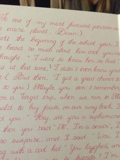 This is some of the most beautiful handwriting I've ever seen. The girl at my school writes like