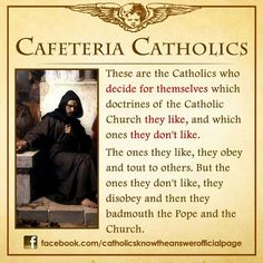 """If you believe what you like in the gospels, and reject what you don't like, it is not the gospel you believe, but yourself. Don't be a Cafeteria Catholic! Catholic Theology, Catholic Catechism, Catholic Religion, Catholic Churches, Catholic Saints, Catholic Answers, Catholic Memes, Catholic Prayers, True Faith"