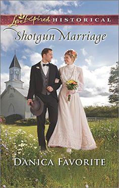 Shotgun Marriage (Love Inspired Historical #325) by Danica Favorite, Apr 2016