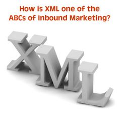 """""""X"""" Is For """"XML"""" – How it Helps with Inbound Marketing"""
