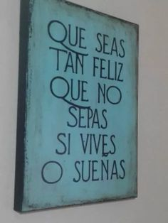 Que seas tan Feliz. Love Quotes, Inspirational Quotes, Mr Wonderful, Shed Plans, More Than Words, Spanish Quotes, Just In Case, Wise Words, Quotations