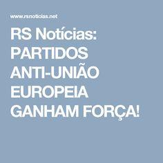 RS Notícias: PARTIDOS ANTI-UNIÃO EUROPEIA GANHAM FORÇA!