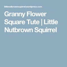 Granny Flower Square Tute | Little Nutbrown Squirrel