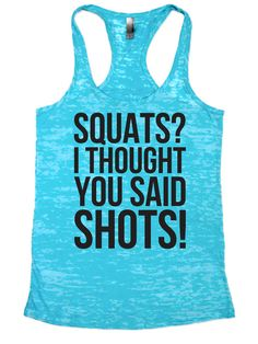 Hey, I found this really awesome Etsy listing at https://www.etsy.com/listing/236857431/squats-i-thought-you-said-shots-w-black