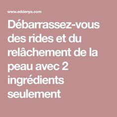 Débarrassez-vous des rides et du relâchement de la peau avec 2 ingrédients seulement Masque Anti Ride, Make Beauty, Anti Aging, Health Fitness, Homemade, Locks, Sauces, Nutrition, Yoga