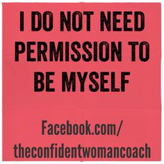 Daily Affirmation: I do not need permission to be myself.