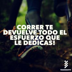 Correr te devuelve todo el esfuerzo que le dedicas! #Motivación #Running