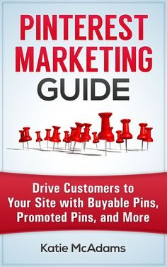 Pinterest Marketing Guide: Drive Customers to Your Site with Buyable Pins, Promoted Pins, and More. For Pinterest business tips, check it out: www.socialmediamarketingcenter.com/buy-the-book/