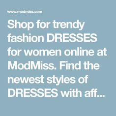 Shop for trendy fashion DRESSES for women online at ModMiss. Find the newest styles of DRESSES with affordable prices.
