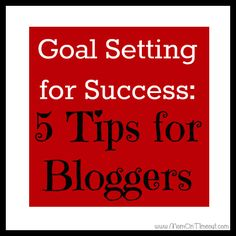 Goal Setting for Success: 5 Tips for Bloggers - Mom On Timeout