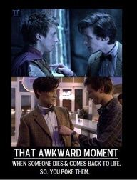 *pokes* Traveling with the Doctor, you learn stuff. Like how to react when somebody unexpectedly comes back from the dead.