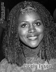 Cicely Tyson - (1924- ) Began her career as a fashion model. Film and on and off-Broadway actress. Winner of 3 Emmy's and a Tony.