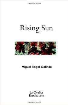 Rising sun / Miguel Ángel Galindo. Poemas. http://absysnetweb.bbtk.ull.es/cgi-bin/abnetopac01?TITN=516303