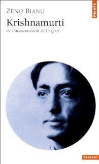 Krishnamurti, ou, L'insoumission de l'esprit par Zéno Bianu