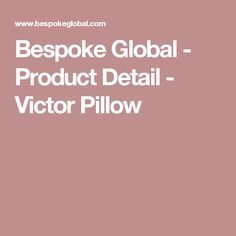 Bespoke Global - Product Detail - Victor Pillow