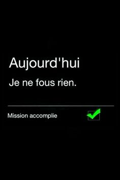 Aujourd'hui je ne fous rien - today I don't give a single f*ck. Words Quotes, Me Quotes, Funny Quotes, Sayings, Quote Citation, French Quotes, Some Words, Picture Quotes, Decir No