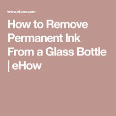 How to Remove Permanent Ink From a Glass Bottle | eHow