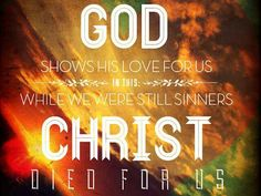 God Loves us SO much that even though we still are sinners Jesus Christ Died for us! Savior, Jesus Christ, Salvation Scriptures, Gods Love, Believe, Neon Signs, Salvador, Love Of God