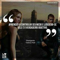 """""""Aprender a controlar seu medo e libertar-se dele é o verdadeiro objetivo."""" (Divergente - Veronica Roth)"""