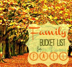 Family Bucket List for Fall... if you put them on your calendar... you will do them!
