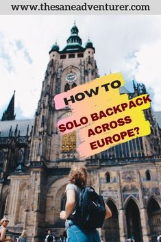Practical Advice On Planning A Solo Backpacking Europe Trip