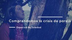 Espacios de Soledad: Comprendamos la crisis de pareja