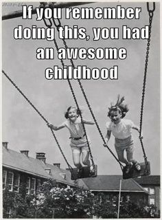 Swinging with Friends - who didn't do this? We'd also tie the metal ropes up really tight and as high as we could and then spin like crazy. Mad head rushes :-)