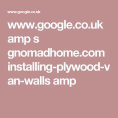 www.google.co.uk amp s gnomadhome.com installing-plywood-van-walls amp