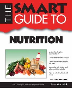 THE SMART GUIDE TO NUTRITION | Book | MACZULAK, ANNE E. | With essential information on how the human body uses nutrients and the important nutrients needed by all of the cells in the body, this guide helps readers optimize their dietary choices and caloric intake. It offers a quick reference to the carbohydrates, fats, proteins, vitamins, and minerals the body needs in addition to water and energy, aiding individuals in making sound food choices for staying healthy, boosting immunity, and…