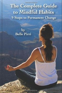 Bestseller Books Online The Complete Guide to Mindful Habits - 9 Steps to Permanent Change Belle Pirri  - http://www.ebooknetworking.net/books_detail-0615572774.html
