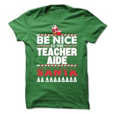 Be Nice To The Teacher Aide T-Shirts, Hoodies. GET IT ==► https://www.sunfrog.com/No-Category/Be-Nice-To-The-Teacher-Aide-71119316-Guys.html?id=41382