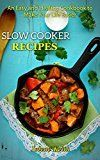 Free Kindle Book -   Slow Cooker Recipes: An Easy and Healthy Cookbook to Make Your Life Easier