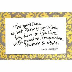 ... thrive with passion, compassion, humor & style.