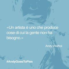 Producete cose di cui la gente non ha bisogno e taggatele #AndyGoesToPisa: noi ne abbiamo sì bisogno! #Warhol #quotes #popart #Pisa
