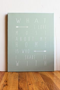 What I love most about my home is who I share it with, Giclee, Print, Canvas Sign, Typography Word Art, Quote, Home Decor, Gift by EpiphanysCorner on Etsy https://www.etsy.com/listing/240670164/what-i-love-most-about-my-home-is-who-i