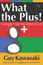 What the Plus! by Guy Kawasaki -- Finished 5/29/15