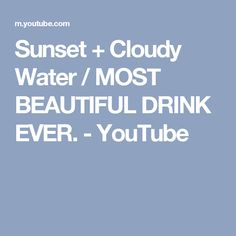 Sunset + Cloudy Water / MOST BEAUTIFUL DRINK EVER. - YouTube
