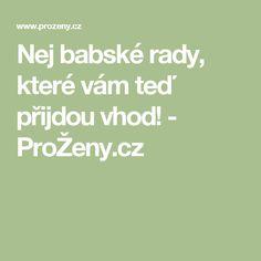 Nej babské rady, které vám teď přijdou vhod! - ProŽeny.cz