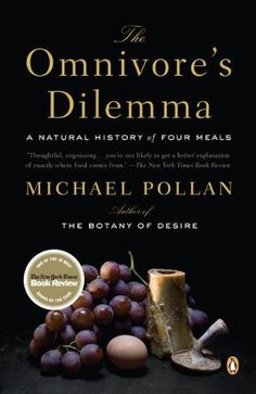 The Omnivore's Dilemma A Natural History of Four Meals - got this out at the library & loving the journalistic style