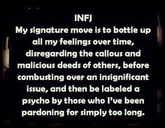 INFJ: My signature move is to bottle up all my feelings over time ... before combusting over an insignificant issue ...