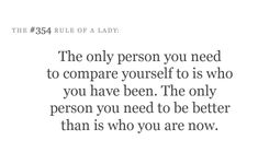 the only person you need to compare yourself to...