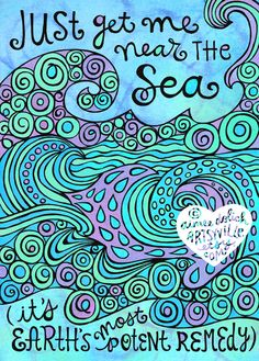 just get me near the sea (it's earth's most potent remedy) Colored Zentangle, beautiful colors Back To Nature, My Happy Place, Make Me Happy, Inspire Me, Me Quotes, Beach Quotes, Ocean Quotes, Beach Sayings, Famous Quotes